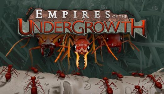 Empires of the Undergrowth Free Download