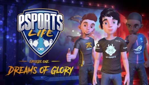 Esports Life: Ep.1 Dreams of Glory Free Download (v1.1.95)