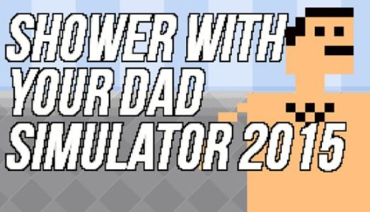 Shower With Your Dad Simulator 2015 Free Download
